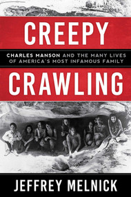 Creepy Crawling (Charles Manson and the Many Lives of America's Most Infamous Family) by Jeffrey Melnick, 9781628728934