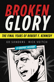 Broken Glory (The Final Years of Robert F. Kennedy) by Ed Sanders, Rick Veitch, 9781628729511