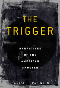 The Trigger (Narratives of the American Shooter) by Daniel J. Patinkin, 9781628729191