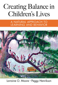 Creating Balance in Children's Lives (A Natural Approach to Learning and Behavior) by Lorraine Moore, 9781631440083