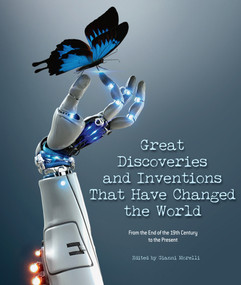 Great Discoveries and Inventions That Have Changed the World (From the End of the 19th Century to the Present) by Gianni Morelli, 9788854413184