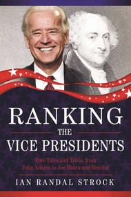 Ranking the Vice Presidents (True Tales and Trivia, from John Adams to Joe Biden) by Ian Randal Strock, 9781631440595