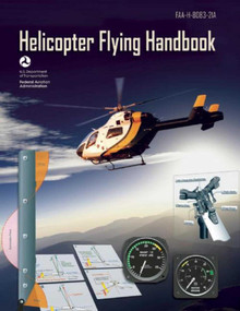 Helicopter Flying Handbook (Federal Aviation Administration) (FAA-H-8083-21A) by Federal Aviation Administration, 9781629145914