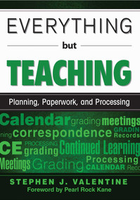 Everything but Teaching (Planning, Paperwork, and Processing) by Stephen J. Valentine, 9781629146669