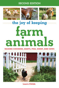 The Joy of Keeping Farm Animals (Raising Chickens, Goats, Pigs, Sheep, and Cows) by Laura Childs, 9781632204684