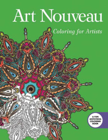 Art Nouveau: Coloring for Artists by Skyhorse Publishing, 9781634504034