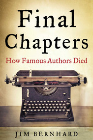 Final Chapters (How Famous Authors Died) by Jim Bernhard, 9781634502412
