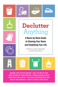 Declutter Anything (A Room-by-Room Guide to Cleaning Your Home and Simplifying Your Life) by Ed Morrow, Sheree Bykofsky, Rita Rosenkranz, 9781632202710