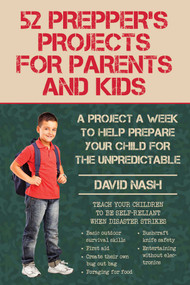 52 Prepper's Projects for Parents and Kids (A Project a Week to Help Prepare Your Child for the Unpredictable) by David Nash, 9781634505604