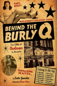 Behind the Burly Q (The Story of Burlesque in America) - 9781629144962 by Leslie Zemeckis, Blaze Starr, 9781629144962
