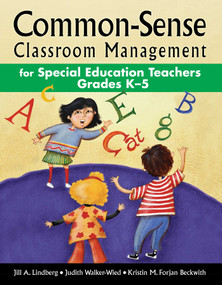Common-Sense Classroom Management for Special Education Teachers Grades K-5 by Jill A. Lindberg, Judith Walker-Wied, Kristin M. Forjan Beckwith, 9781629147413