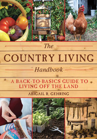 The Country Living Handbook (A Back-to-Basics Guide to Living Off the Land) by Abigail Gehring, 9781628736144