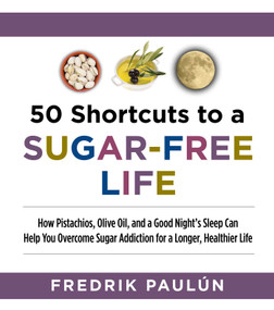 50 Shortcuts to a Sugar-Free Life (How Pistachios, Olive Oil, and a Good Night's Sleep Can Help You Overcome Sugar Addiction for a Longer, Healthier Life) by Fredrik Paulún, 9781629144092