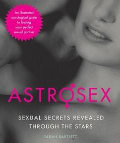 Astrosex (Sexual Secrets Revealed through the Stars) by Sarah Bartlett, 9781629141640