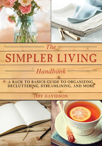 Simpler Living Handbook (A Back to Basics Guide to Organizing, Decluttering, Streamlining, and More) by Jeff Davidson, 9781629143613
