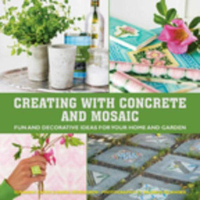 Creating with Concrete and Mosaic (Fun and Decorative Ideas for Your Home and Garden) by Sania Hedengren, Susanna Zacke, 9781632203663