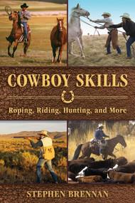 Cowboy Skills (Roping, Riding, Hunting, and More) by Stephen Brennan, 9781634505444