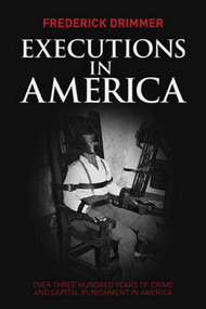 Executions in America (Over Three Hundred Years of Crime and Capital Punishment in America) by Frederick Drimmer, 9781629142173