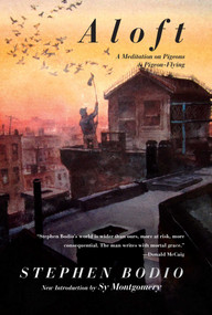 Aloft (A Meditation on Pigeons & Pigeon-Flying) by Stephen Bodio, Sy Montgomery, 9781628736724