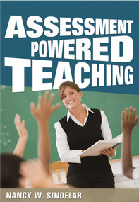 Assessment Powered Teaching by Nancy W. Sindelar, 9781634503082