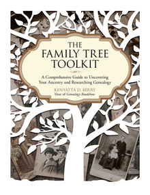 The Family Tree Toolkit (A Comprehensive Guide to Uncovering Your Ancestry and Researching Genealogy) by Kenyatta D. Berry, 9781631582196
