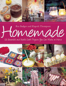 Homemade (101 Beautiful and Useful Craft Projects You Can Make at Home) by Ros Badger, Elspeth Thompson, 9781632204547