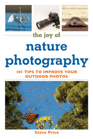 The Joy of Nature Photography (101 Tips to Improve Your Outdoor Photos) by Steve Price, 9781632206916