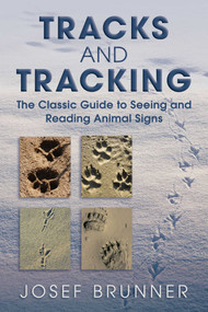 Tracks and Tracking (The Classic Guide to Seeing and Reading Animal Signs) by Josef Brunner, 9781629144580