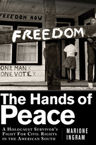 The Hands of Peace (A Holocaust Survivor's Fight for Civil Rights in the American South) by Marione Ingram, Thelton Henderson, 9781632202895