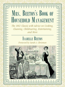 Mrs. Beeton's Book of Household Management (The 1861 Classic with Advice on Cooking, Cleaning, Childrearing, Entertaining, and More) by Isabella Beeton, Sarah A. Chrisman, 9781634502429