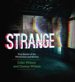 Strange (True Stories of the Mysterious and Bizarre) by Colin Wilson, Damon Wilson, 9781629144573
