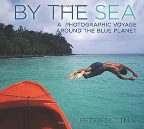 By the Sea (A Photographic Voyage Around the Blue Planet) by Peter Guttman, 9781632203304