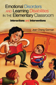 Emotional Disorders and Learning Disabilities in the Elementary Classroom (Interactions and Interventions) by Jean Cheng Gorman, 9781632205551
