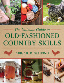 The Ultimate Guide to Old-Fashioned Country Skills by Abigail Gehring, 9781629142166