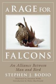A Rage for Falcons (An Alliance Between Man and Bird) by Stephen Bodio, Jonathan Wilde, Helen Macdonald, 9781634506724