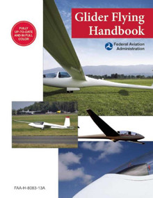 Glider Flying Handbook (Federal Aviation Administration) (FAA-H-8083-13A) by Federal Aviation Administration, 9781632206992