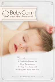 BabyCalm™ (A Guide for Parents on Sleep Techniques, Feeding Schedules, and Bonding with Your New Baby) by Sarah Ockwell-Smith, 9781628736700