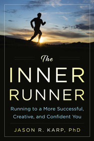 The Inner Runner (Running to a More Successful, Creative, and Confident You) by Jason R. Karp, 9781634507950