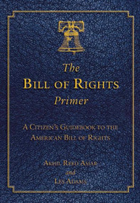 The Bill of Rights Primer (A Citizen's Guidebook to the American Bill of Rights) (Miniature Edition) by Akhil Reed Amar, Les Adams, 9781632206183