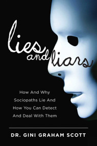 Lies and Liars (How and Why Sociopaths Lie and How You Can Detect and Deal with Them) by Gini Graham Scott, 9781634503822