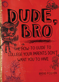 Dude, Bro (The How-To Guide to College Your Parents Don't Want You to Have) by Bread Foster, 9781634503112