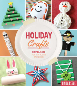 Holiday Crafts (50 Projects for Year-Round Family Fun) by Linda Reece, 9781634505734