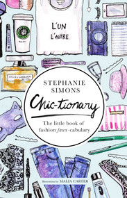 Chic-tionary (The Little Book of Fashion Faux-cabulary) by Stephanie Simons, Malia Carter, 9781629145464