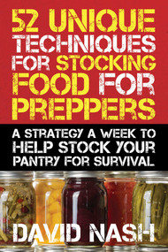 52 Unique Techniques for Stocking Food for Preppers (A Strategy a Week to Help Stock Your Pantry for Survival) by David Nash, 9781632206343