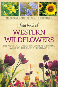 Field Book of Western Wild Flowers (The Ultimate Guide to Flowers Growing West of the Rocky Mountains) by Margaret Armstrong, 9781628737950