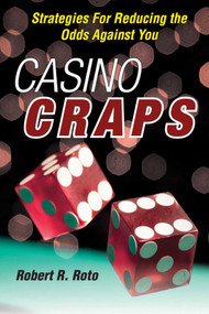 Casino Craps (Strategies for Reducing the Odds against You) by Robert R. Roto, 9781629141695