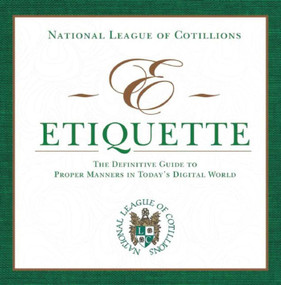 E-Etiquette (The Definitive Guide to Proper Manners in Today's Digital World) by National League of Cotillions, 9781629145747