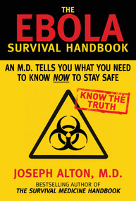 The Ebola Survival Handbook (An MD Tells You What You Need to Know Now to Stay Safe) by Joseph Alton, 9781634501187