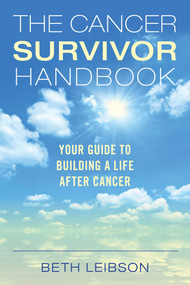 The Cancer Survivor Handbook (Your Guide to Building a Life After Cancer) by Beth Leibson, 9781628736137