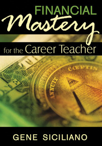 Financial Mastery for the Career Teacher by Gene Siciliano, 9781629146881